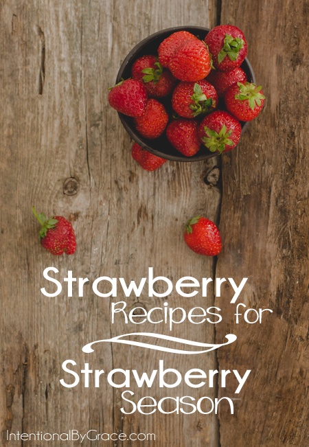 Strawberry Recipes for Strawberry Season!