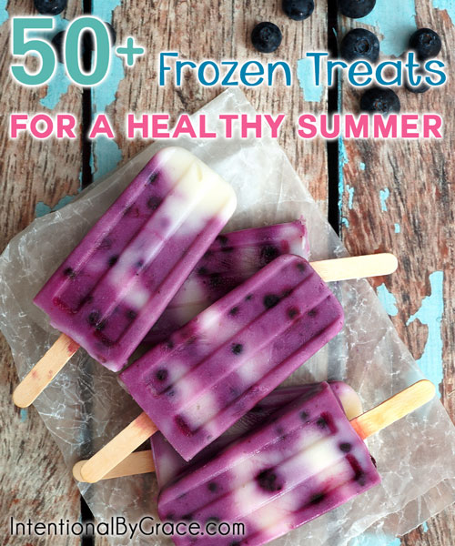 50+ Frozen Treats for a Healthy Summer - Intentional By Grace