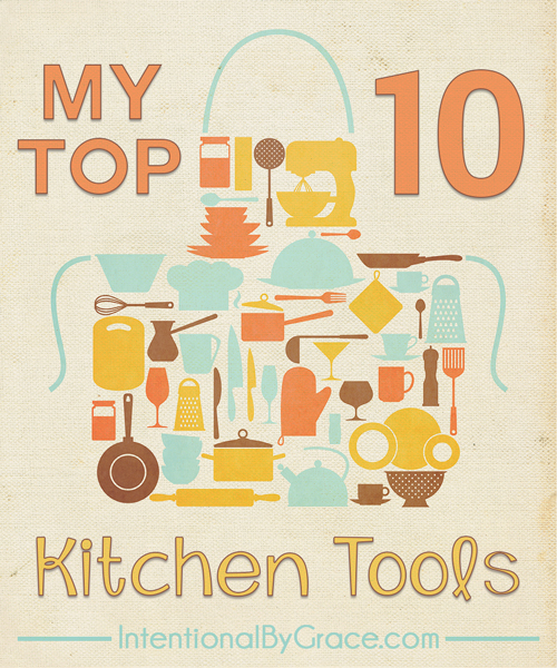My Top 10 Kitchen Tools - Intentional By Grace