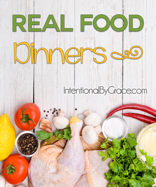 Real Food Dinners - Intentional By Grace