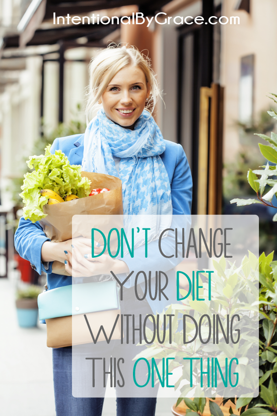 Don't change your diet without doing this one thing!