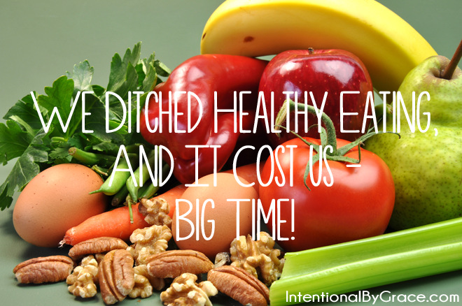 we ditched healthy eating, and it cost us - BIG TIME!