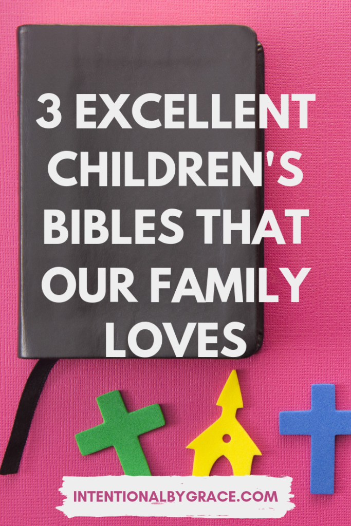 These are our favorite Children's Bible's that our family loves! - IntentionalByGrace.com