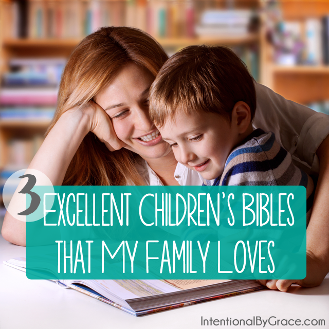 3 excellent children's bibles that my family loves!