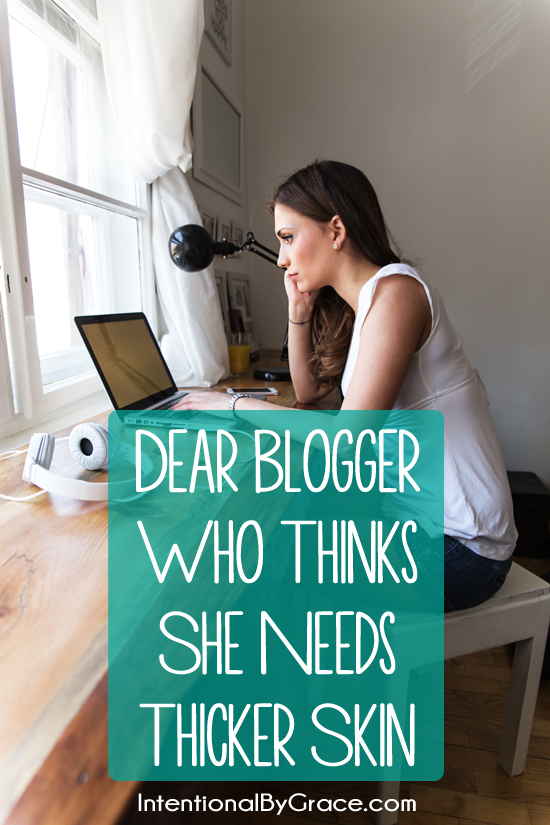 Dear Blogger Who Thinks She Needs Thicker Skin, read this.