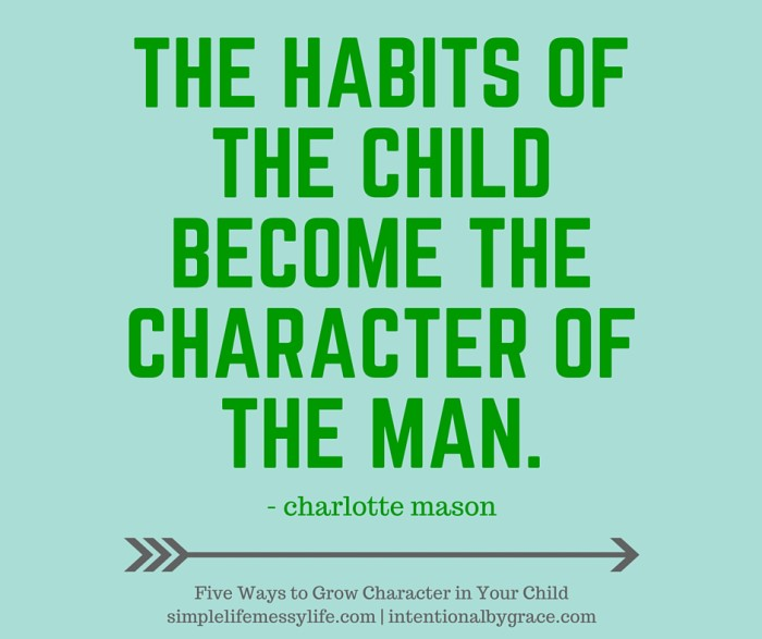 THE HABITS OF THE CHILD BECOME THE CHARACTER OF THE MAN.