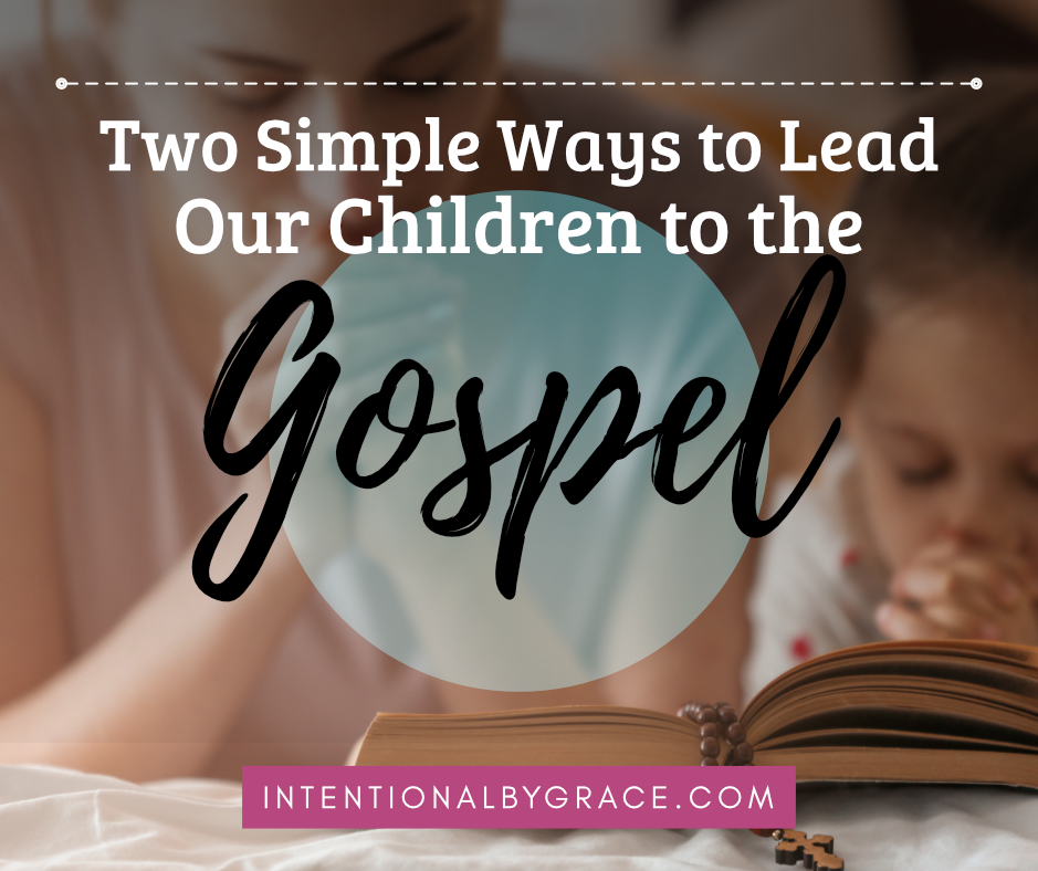 How can we lead our children to the Gospel? How can they know Jesus? Let's try prayer and music. | IntentionalByGrace.com