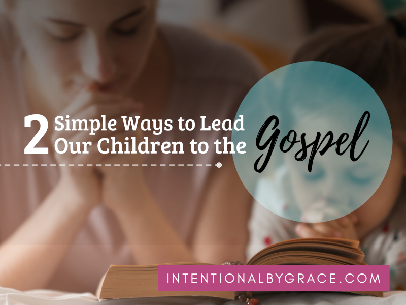 To lead our children to the gospel, it has to start at home. Two ideas to get the Word in your children's ears and heart and to point them to Jesus! | IntentionalByGrace.com