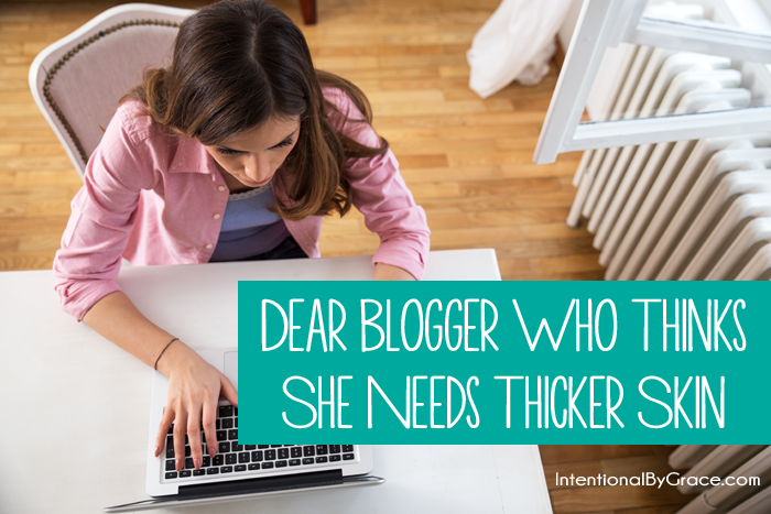 Dear Blogger Who Thinks She Needs Thicker Skin
