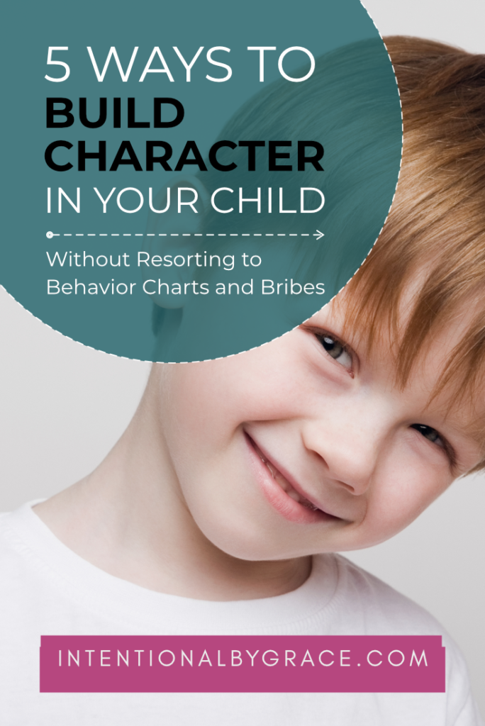 How can we teach our kids character without using behavior charts and bribes? Here are 5 ways we can encourage a real heart change!  | IntentionalByGrace.com