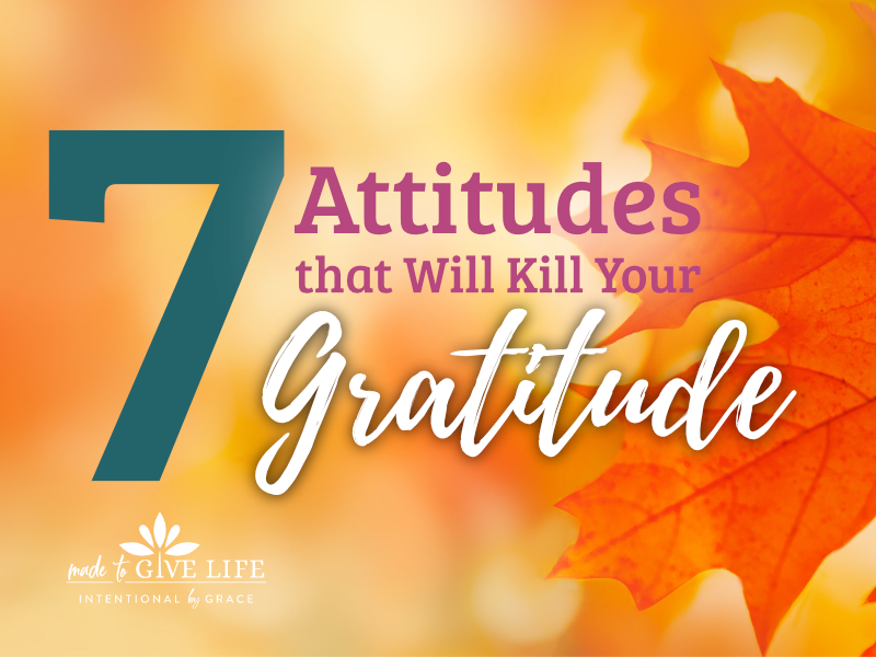 Discontentment and complaining can sneak in really easily. Here are 7 attitudes that will kill your gratitude. | IntentionalByGrace.com