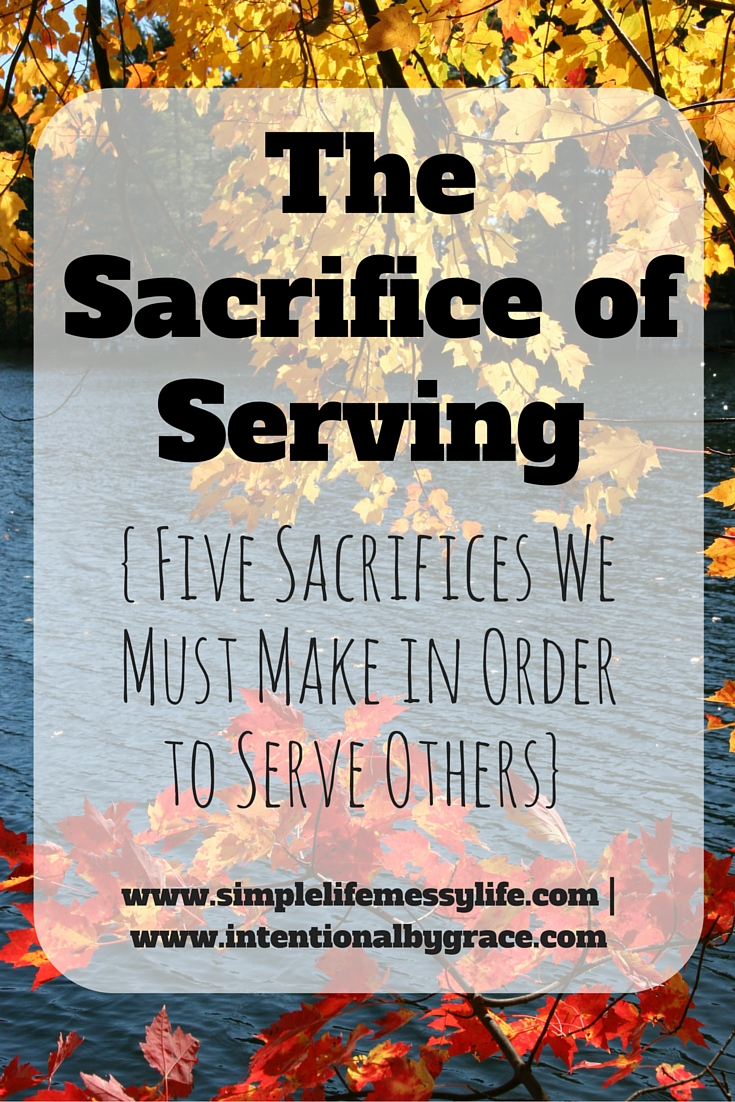 The Sacrifice of Serving: 5 Sacrifices We Must Make in Order