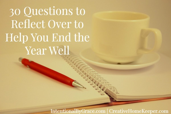 30 Questions to Reflect Over to Help You End the Year Well