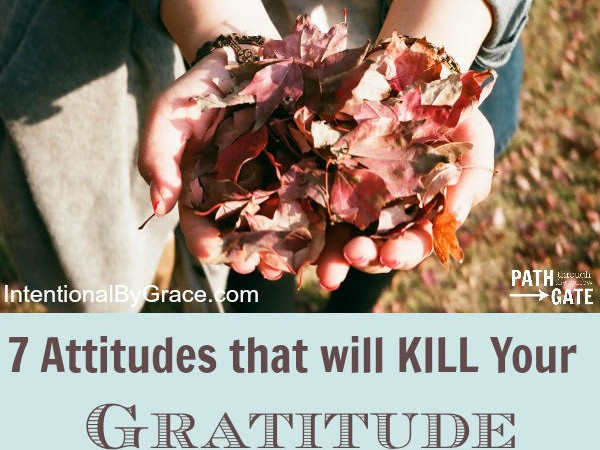 7 Attitudes that Will Kill Your Gratitude