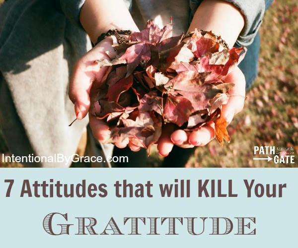7 Attitudes that Will Kill Your Gratitude- How can we intentionally be focused on gratitude this season? -Intentional by Grace