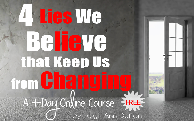 4 Lies We Believe that Keep Us From Changing