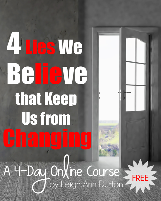 Starting January 4th, I'll be launching a FREE 4-day mini eCourse on the 4 Lies We Believe that Keep Us From Changing. We are beginning the sign up process today! This eCourse will not be like any course you've taken before.