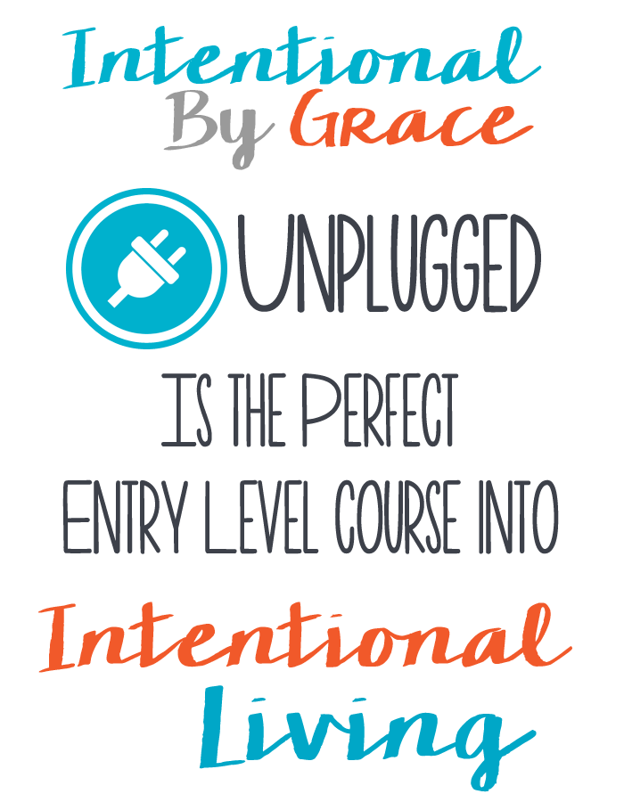 Intentional By Grace Unplugged is the perfect entry level course into Intentional Living_edited-1