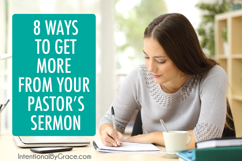 8 Ways to Get More from Your Pastors Sermon!