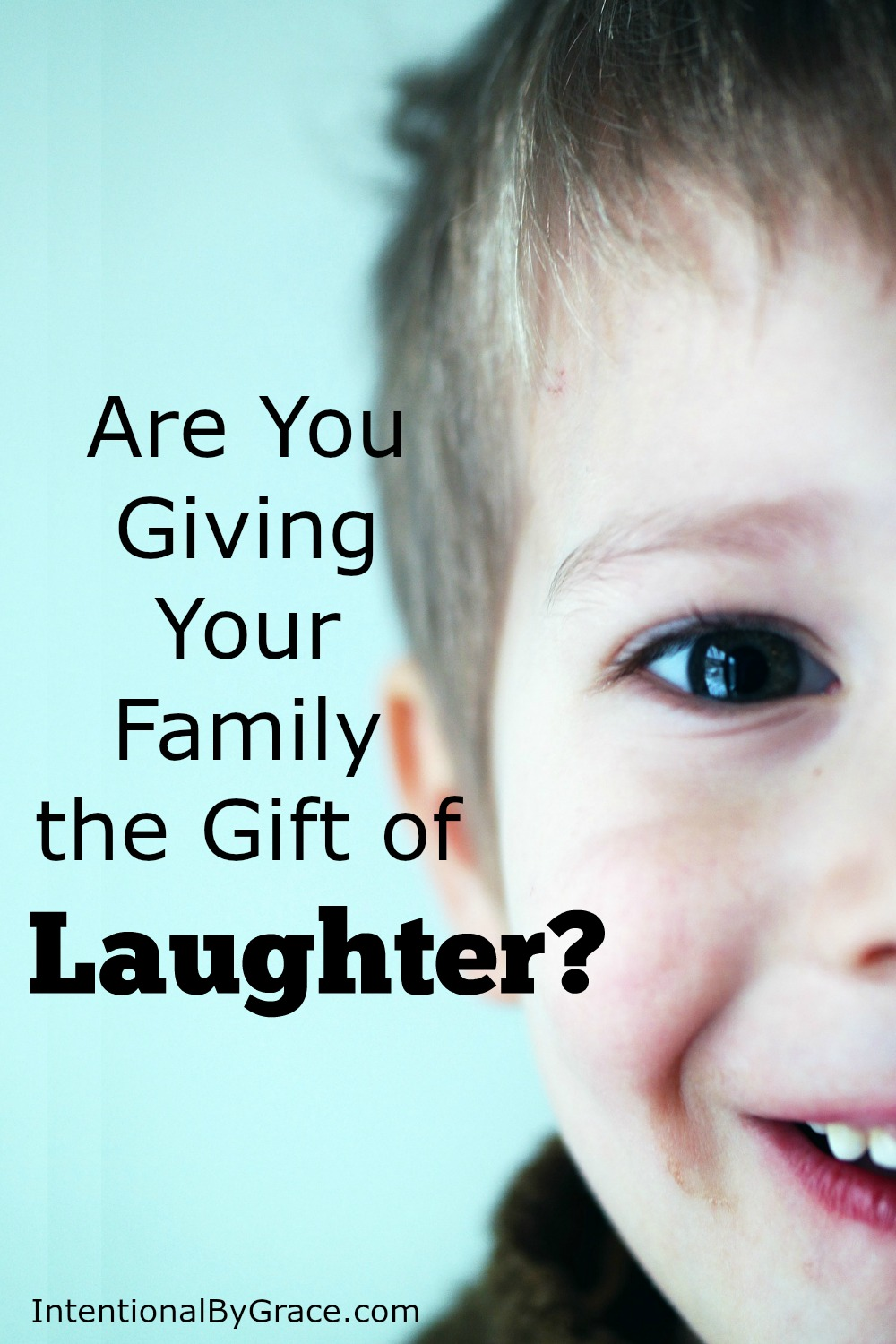 Are You Intentionally Connecting With Your Family Through Laughter?|Ideas to help you extend the gift of laughter to your family today.|IntentionalByGrace.com