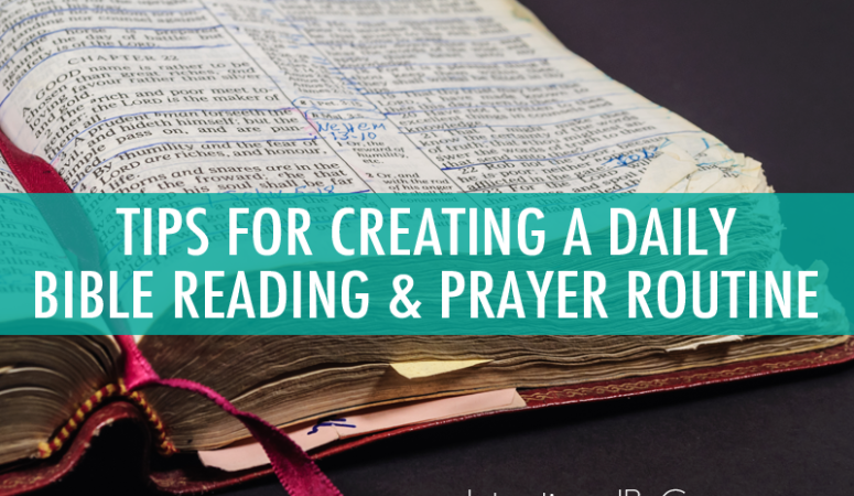 Tips for Creating a Daily Bible Reading & Prayer Routine