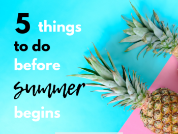 5 Things to do before summer begins! These are great tips for an intentional summer.