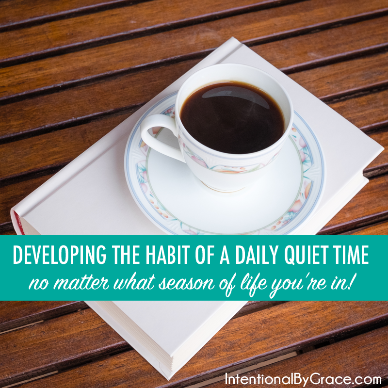 Developing the Habit of a Daily Quiet Time - no matter what season of life you're in!