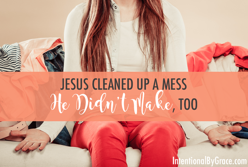 Jesus Cleaned Up a Mess He Didn't Make, Too