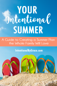Your Intentional Summer: A Guide to Creating a Summer Plan the Whole Family Can Be Excited About