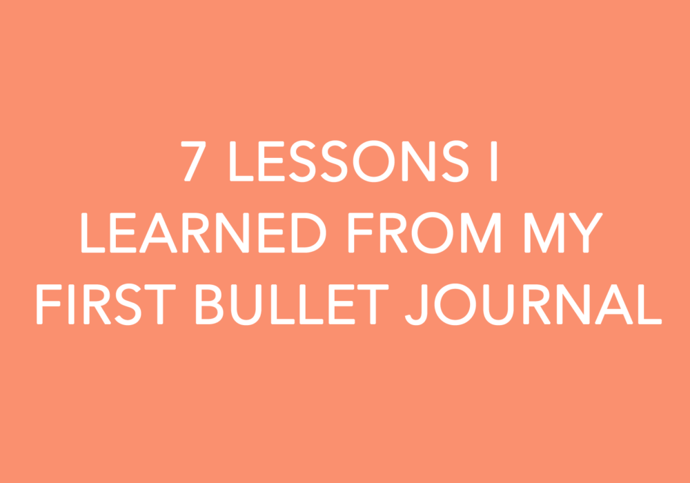 7 Lessons I Learned from My First Bullet Journal