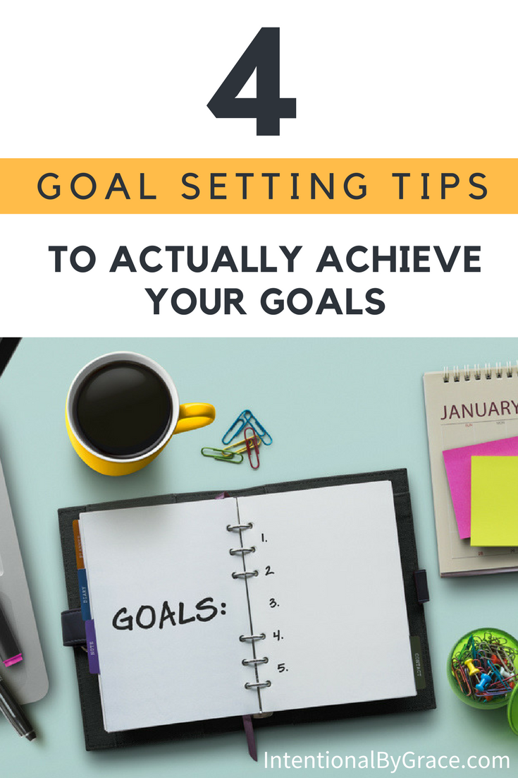 Goal setting is essential to being intentional. Here are 4 goal setting tips that will actually help you achieve your goals. | IntentionalByGrace.com