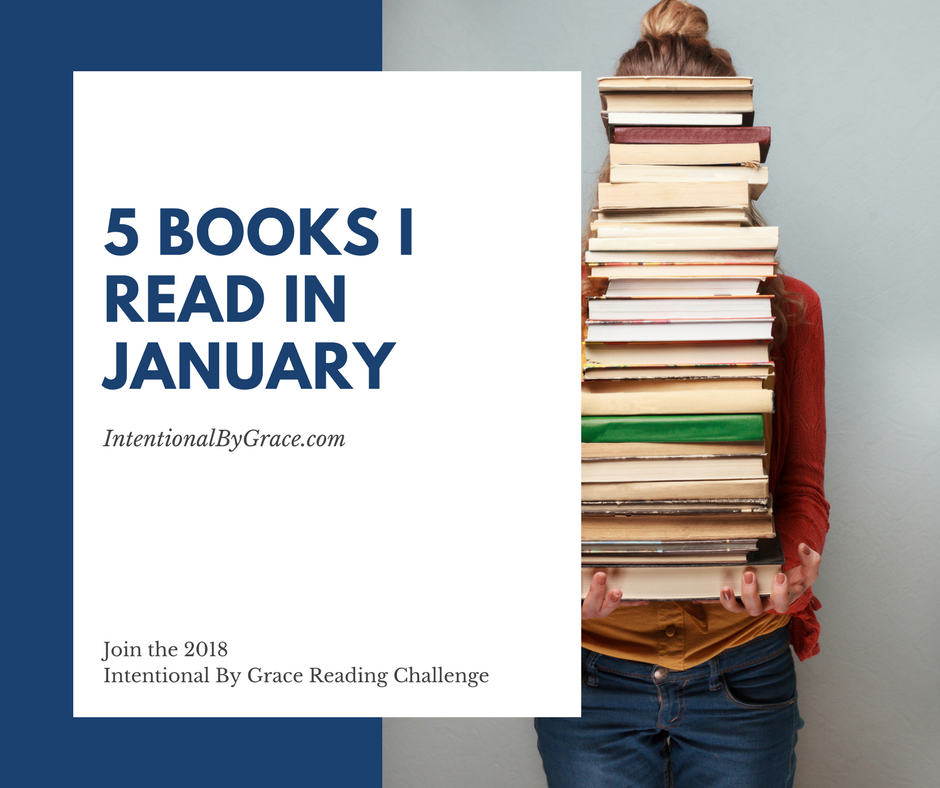 Welcome to my monthly Book-ish post where I share what I've been reading and what I've been reading aloud to my children. If you missed it, check out my Reading Goals for 2018 and the 2018 Intentional By Grace Reading Challenge.