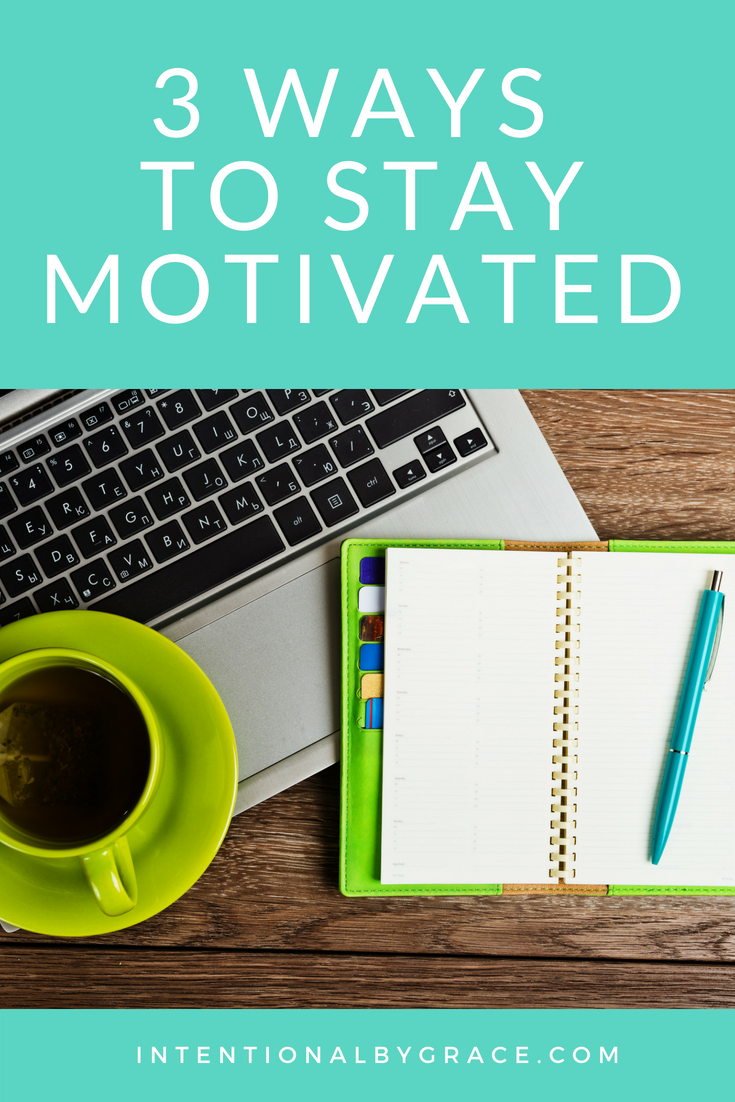 3 ways to stay motivated to living intentionally!