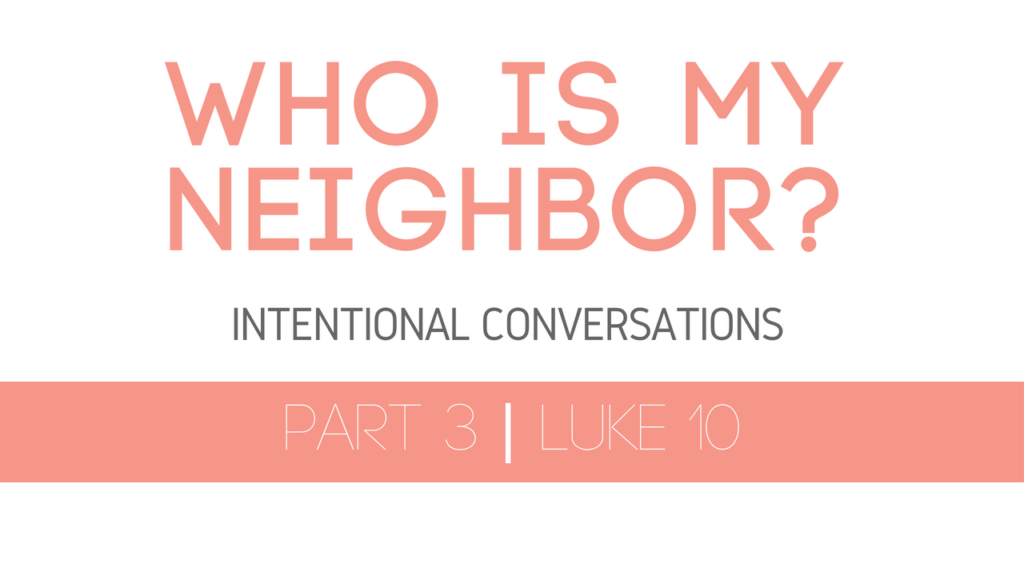 Who is My Neighbor? Discussion on the Parable of the Good Samaritan from Luke 10.