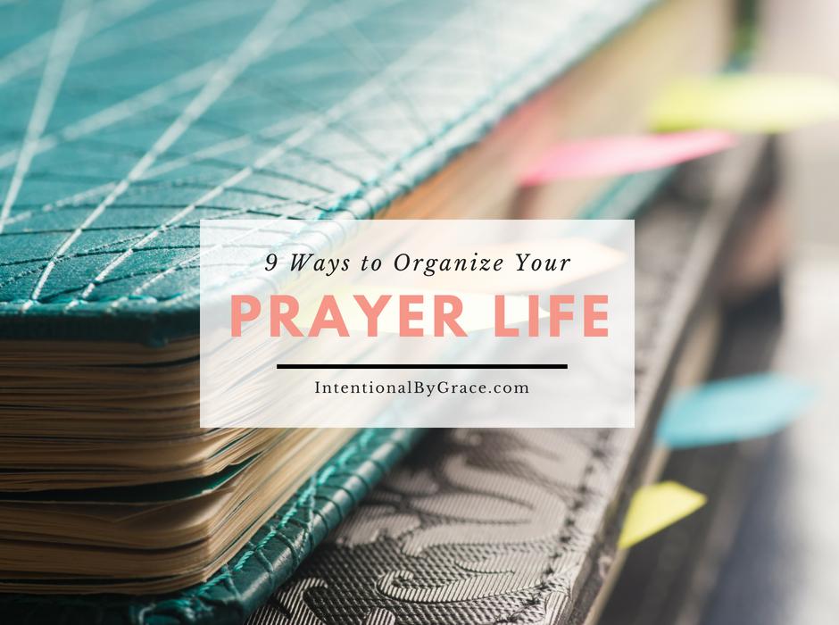 9 Ways to Organize Your Prayer Life