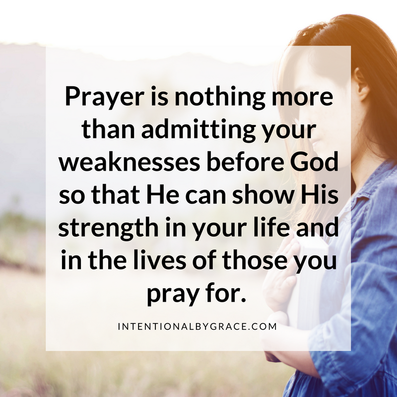 Prayer is nothing more than admitting your weaknesses before God so that He can show His strength in your life and in the lives of those you pray for. #prayer #prayerquote #quote #prayerjournal #prayernotebook