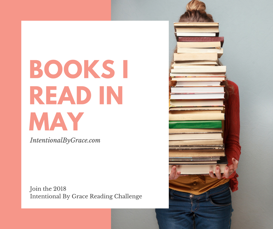 2018 Intentional By Grace Reading Challenge - What I Read in May
