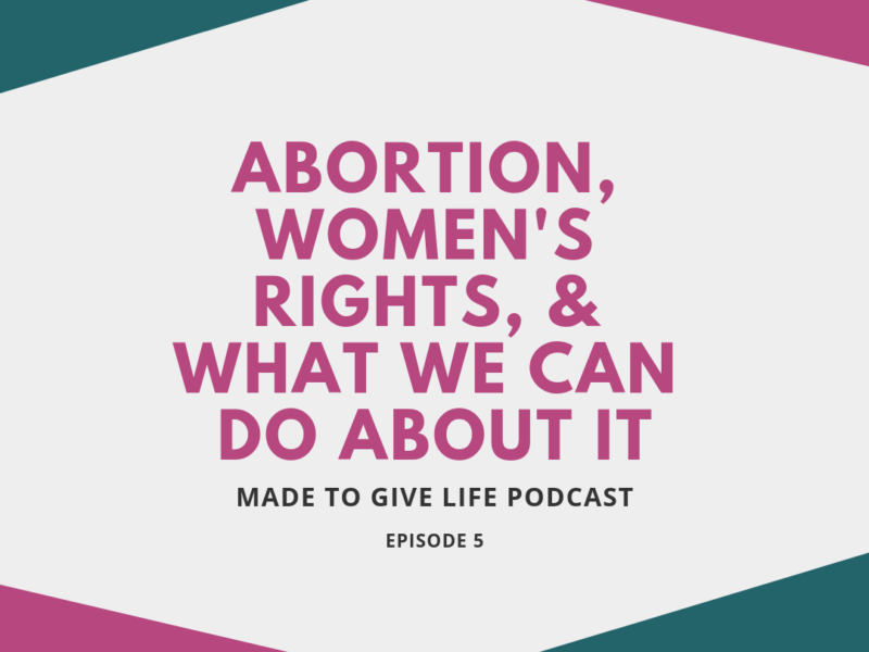 Abortion, Women's Rights, and What We As Christian Women Can Do About It.