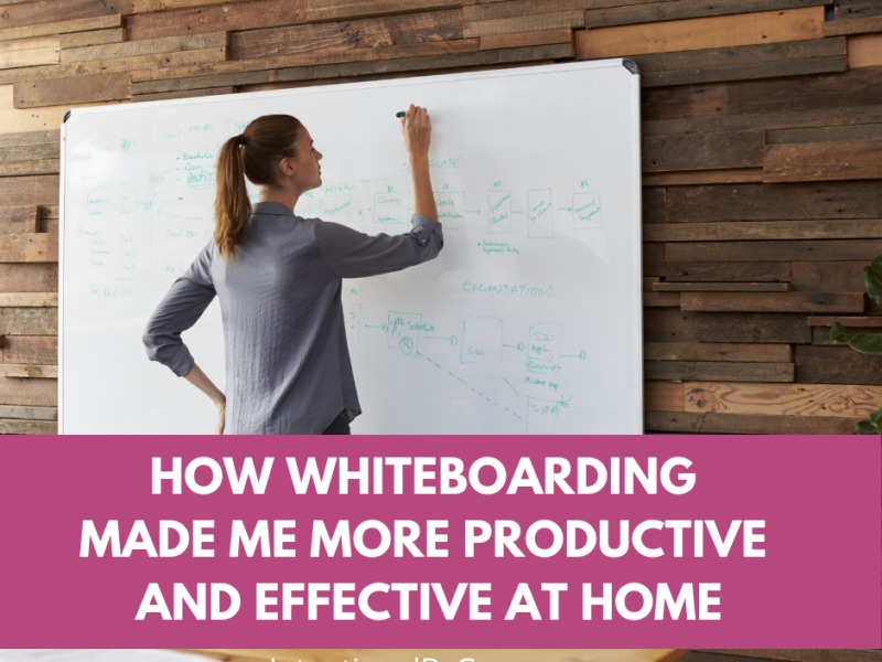 How Whiteboarding Made Me More Productive and Effective at Home
