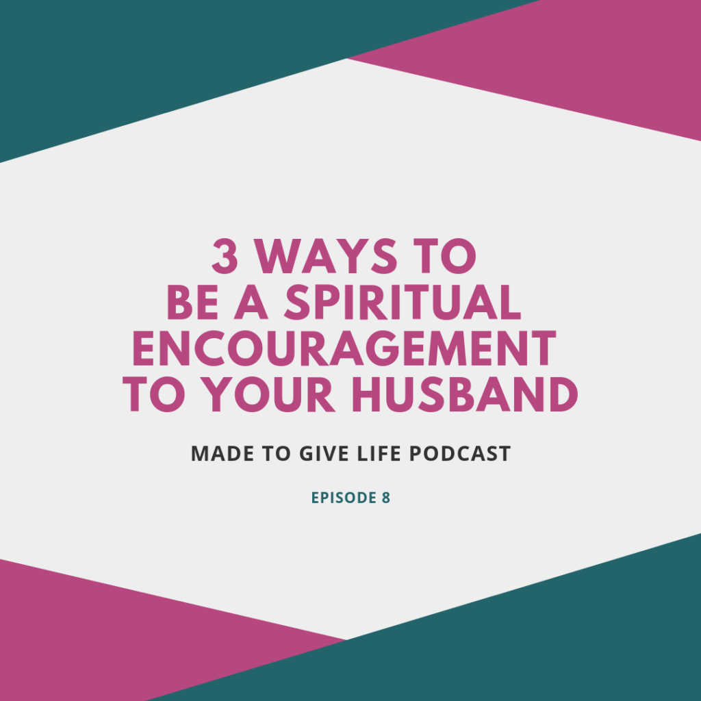 Do you want to be a spiritual encouragement to others? Are you struggling to get people to know that you are just trying to be helpful, especially your husband? Then this episode of the Made to Give Life Podcast is for you!