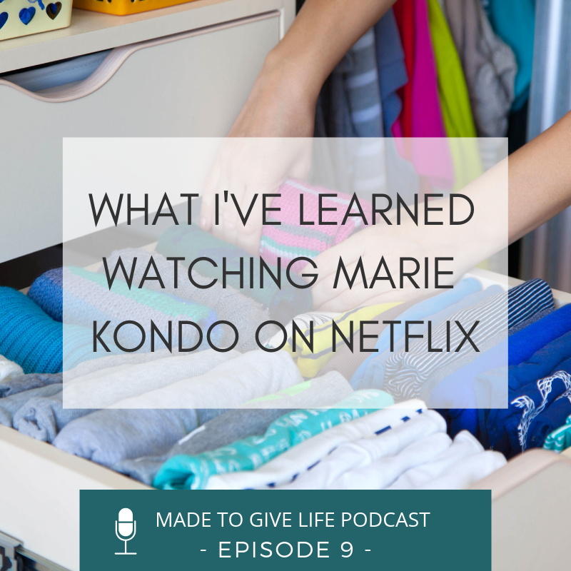 What I've learned from watching Tidying Up with Marie Kondo on Netflix (a Christian perspective).