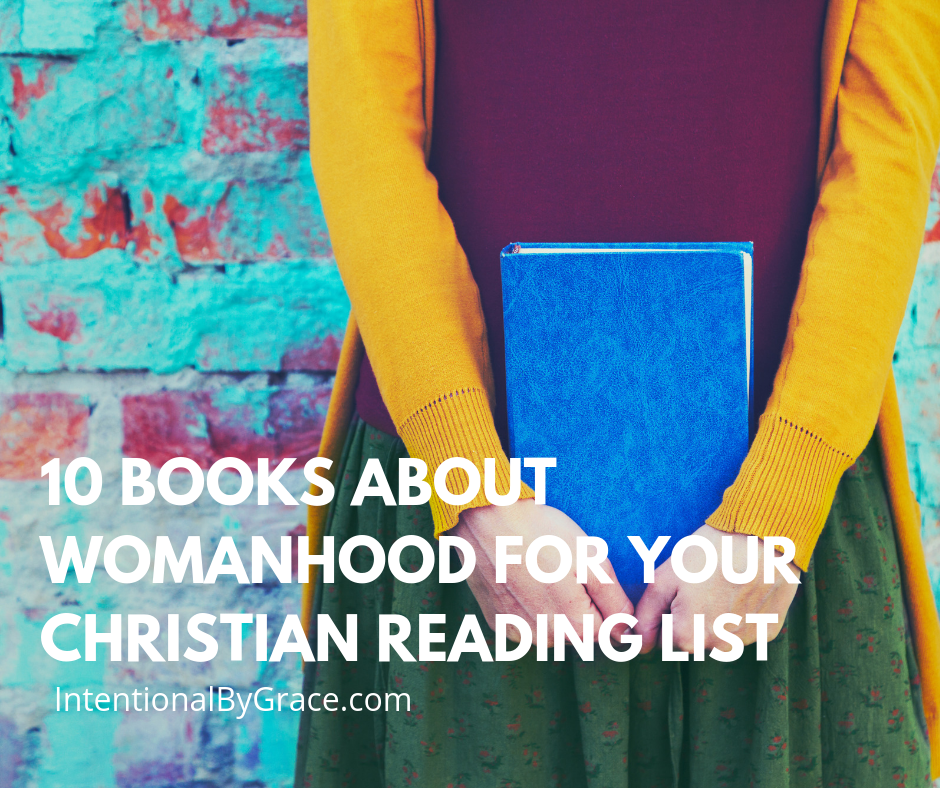 10 books about womanhood for your Christian reading list