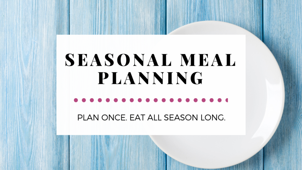 Seasonal Meal Planning - Another way to feel more organized
