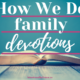 Starting when are children were young, we love to do family devotions. Take a peek at how we do family devotions with a toddler and baby. - IntentionalByGrace.com