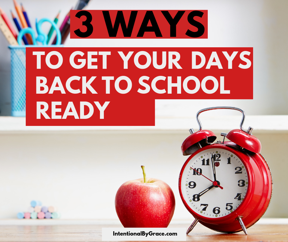 Let's get your house and family ready for back-to-school. Here are 3 ways to get your days back to school ready! Just a few simple things to prep.  | IntentionalByGrace.com