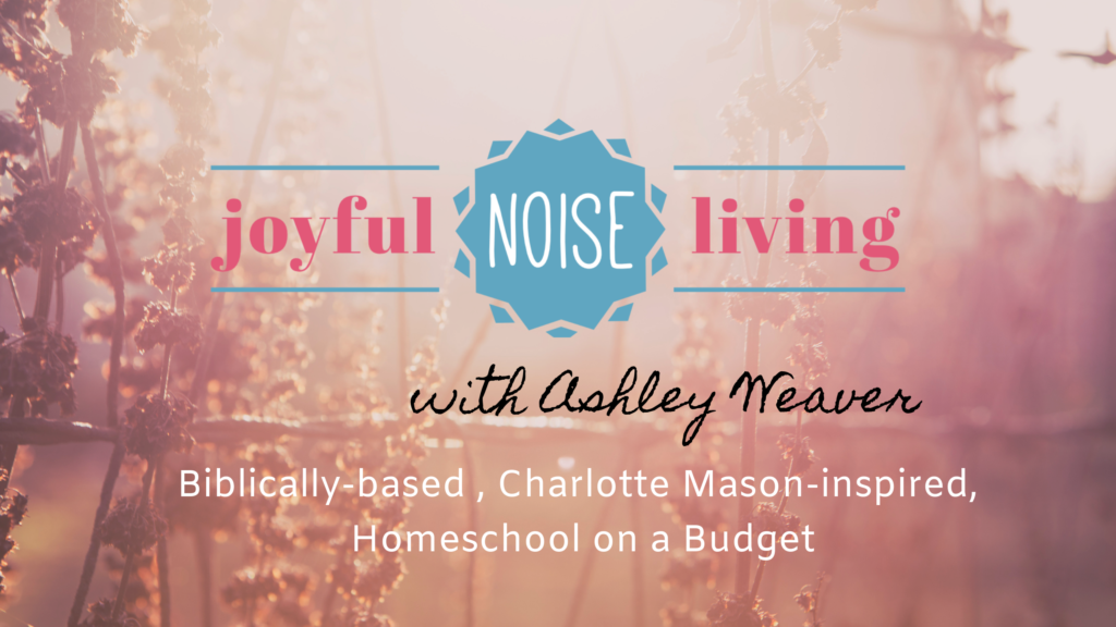 Joyful Noise Living Biblically based, Charlotte Mason Inspired, Homeschool on a Budget
