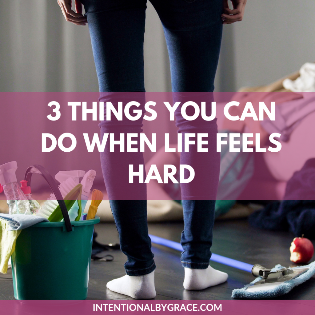 When life feels too hard, here are three things you can do that will help you get through.