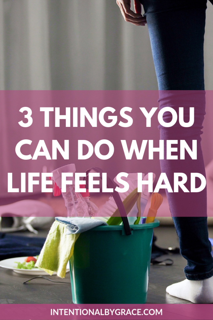 3 things you can do when life feels too hard.