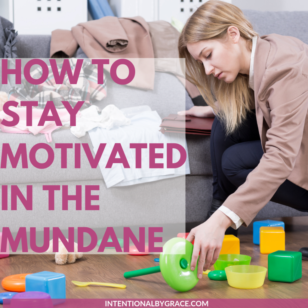 Are you wondering how to stay motivated in the mundane? Try some of these ideas!