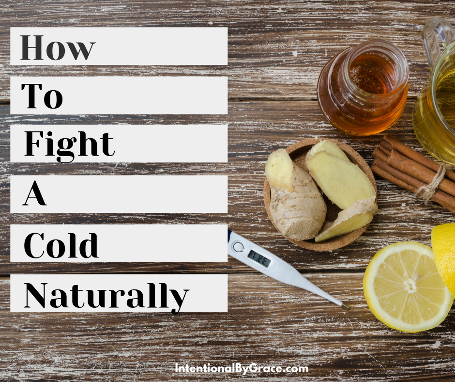 Need to heal from a cold? Here are 8 tips for fighting a cold naturally, doing your best to stay away from over the counter medicine, and using whole foods! | IntentionalByGrace.com